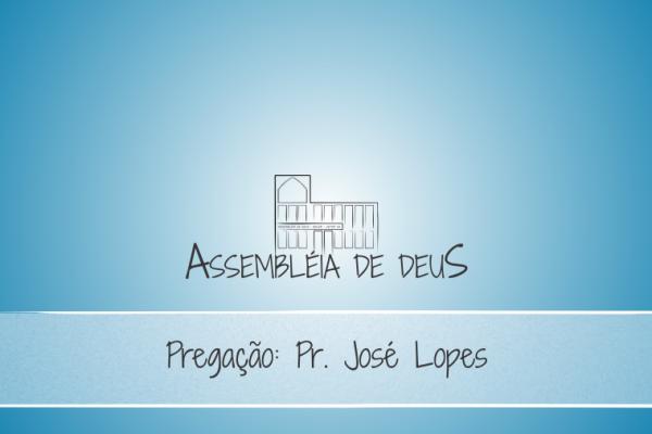 Pregação_Pr_Jose_Lopes